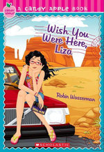 Candy Apple #25 : Wish You Were Here, Liza - Robin Wasserman