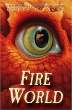 Fire World : Last Dragon Chronicles Series : Book 6 - Chris D'Lacey