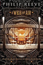 A Web of Air : Library Edition - Philip Reeve
