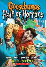 Why I Quit Zombie School : Goosebumps Hall of Horrors Series : Book 4 - R L Stine