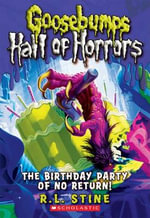 The Birthday Party of No Return : Goosebumps Hall of Horrors Series : Book 6 - R. L. Stine