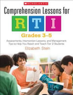 Comprehension Lessons for Rti: Grades 3-5 : Assessments, Intervention Lessons, and Management Tips to Help You Reach and Teach Tier 2 Students - Elizabeth Stein
