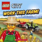 Lego City : Work This Farm! - Michael Anthony Steele