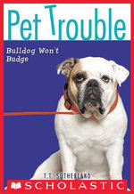 Pet Trouble #4 : Bulldog Won't Budge - Tui T. Sutherland