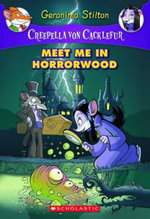 Meet Me in Horrorwood  : Geronimo Stilton : Creepella Von Cacklefur Book 2 - Geronimo Stilton