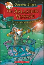 The Amazing Voyage : Geronimo Stilton Kingdom of Fantasy : Book 3 - Geronimo Stilton