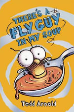 There's a Fly Guy in My Soup : There's a Fly Guy in My Soup - Tedd Arnold