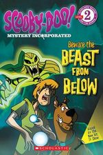 Scooby-Doo Mystery Incorporated : Beware the Beast from Below (Level 2) - Scholastic, Inc.