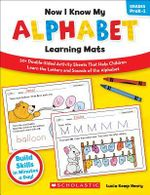 Now I Know My Alphabet Learning Mats, Grades PreK-1 : 50+ Double-Sided Activity Sheets That Help Children Learn the Letters and Sounds of the Alphabet - Lucia Kemp Henry
