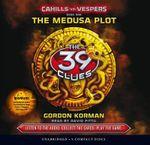 The Medusa Plot : Cahills vs. Vespers Book 1: The Medusa Plot - Audio Library Edition - Gordon Korman