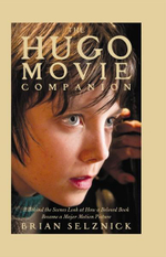 The Hugo Movie Companion : A Behind the Scenes Look at How a Beloved Book Became a Major Motion Picture - Brian Selznick