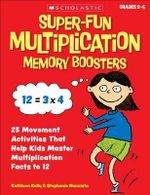 Super-Fun Multiplication Memory Boosters : 15 Brain-Based Movement Activities and Games That Help Kids Master Multiplication Facts to 12 - Kathleen Kelly