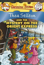 Thea Stilton and the Mystery on the Orient Express : Geronimo Stilton : Thea Series Book 13 - Thea Stilton