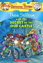Thea Stilton and the Secret of the Old Castle : Geronimo Stilton : Thea Series Book 10 - Thea Stilton