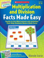 Interactive Whiteboard Activities Multiplication and Division Facts Made Easy : Ready-To-Use Mini-Lessons and Activities That Help Students Master Math Facts - Nicole Iorio