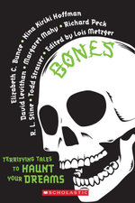 Bones : Terrifying Tales to Haunt Your Dreams: Terrifying Tales to Haunt Your Dreams - Lois Metzger