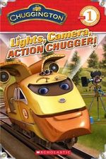 Chuggington : Lights, Camera, Action Chugger! - Scholastic, Inc.