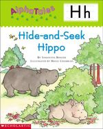 AlphaTales : H: Hide-and-Seek Hippo: An Irresistible Animal Storybook That Builds Phonemic Awareness & Teaches All About the Letter H! - Samantha Berger