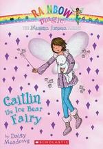 Rainbow Magic : Caitlin the Ice Bear Fairy : Magical Animal Fairies Series : Book 7 - Daisy Meadows