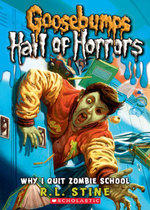 Goosebumps : Hall of Horrors #4: Why I Quit Zombie School - R.L. Stine