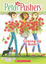Petal Pushers #4 : Coming Up Roses - Catherine R. Daly