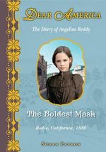 Behind the Masks : The Diary of Angeline Reddy: Bodie, California, 1880 - Susan Patron