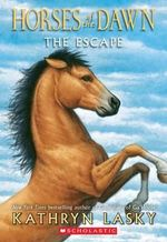 Horses of the Dawn #1 : The Escape - Kathryn Lasky