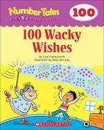 Number Tales : 100 Wacky Wishes - Liza Charlesworth