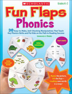 Fun Flaps : Phonics: 30 Easy-to-Make, Self-Checking Manipulatives That Teach Key Phonics Skills and Put Kids on the Path to Reading Success - Immacula A. Rhodes