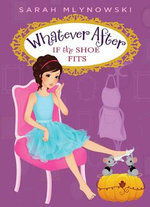 Whatever After #2 : If the Shoe Fits - Sarah Mlynowski
