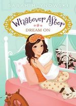 Dream on : Whatever After Series : Book 4 - Sarah Mlynowski
