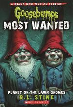 Planet of the Lawn Gnomes : Goosebumps Most Wanted - R L Stine