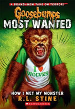 How I Met My Monster : Goosebumps Most Wanted Series : Book 3 - R L Stine