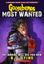 Dr. Maniac Will See You Now : Goosebumps Most Wanted : Book 5 - R L Stine
