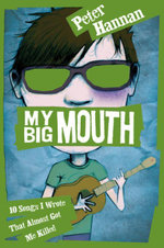 My Big Mouth : 10 Songs I Wrote That Almost Got Me Killed - Peter Hannan