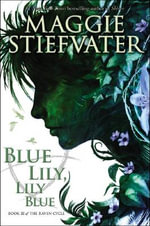 Blue Lily, Lily Blue  : The Raven Cycle Series : Book 3 - Maggie Stiefvater