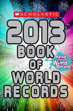 Scholastic Book of World Records 2013 - Jenifer Corr Morse