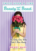 Twice Upon a Time #3 : Beauty and the Beast, the Only One Who Didn't Run Away - Wendy Mass