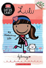 Lulu : My Glamorous Life (a Branches Book) : Lotus Lane : Book 3 - Kyla May Horsfall