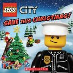 Lego City : Save This Christmas! - Rebecca L McCarthy