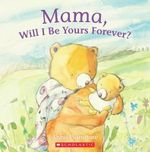 Mama, Will I Be Yours Forever? - Anna Pignataro