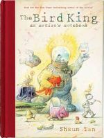 The Bird King : An Artist's Notebook - Shaun Tan