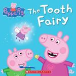 Peppa Pig : The Tooth Fairy - Inc. Scholastic