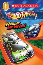 Scholastic Reader Level 1 : Hot Wheels: Race to Win! - Ace Landers