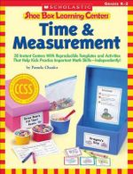 Shoe Box Learning Centers: Time & Measurement : 30 Instant Centers with Reproducible Templates and Activities That Help Kids Practice Important Math Skills-Independently! - Pamela Chanko