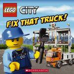 Lego City : Fix That Truck! - Inc Scholastic