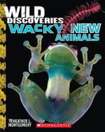 Wild Discoveries : Wacky New Animals - Heather L Montgomery