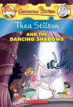 Thea Stilton and the Dancing Shadows : Geronimo Stilton : Thea Series Book 14 - Thea Stilton