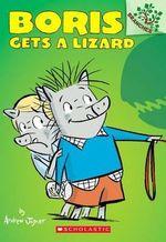 Boris #2: Boris Gets a Lizard : A Branches Book - Andrew Joyner