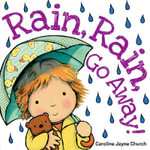 Rain, Rain, Go Away! : A Guide to Climate Change for Pupils, Parents and ... - Caroline Jayne Church